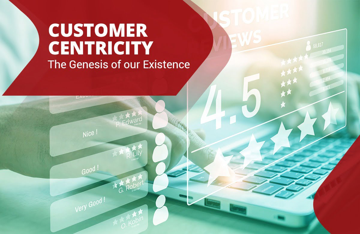 Customer Centricity – The Genesis of our Existence