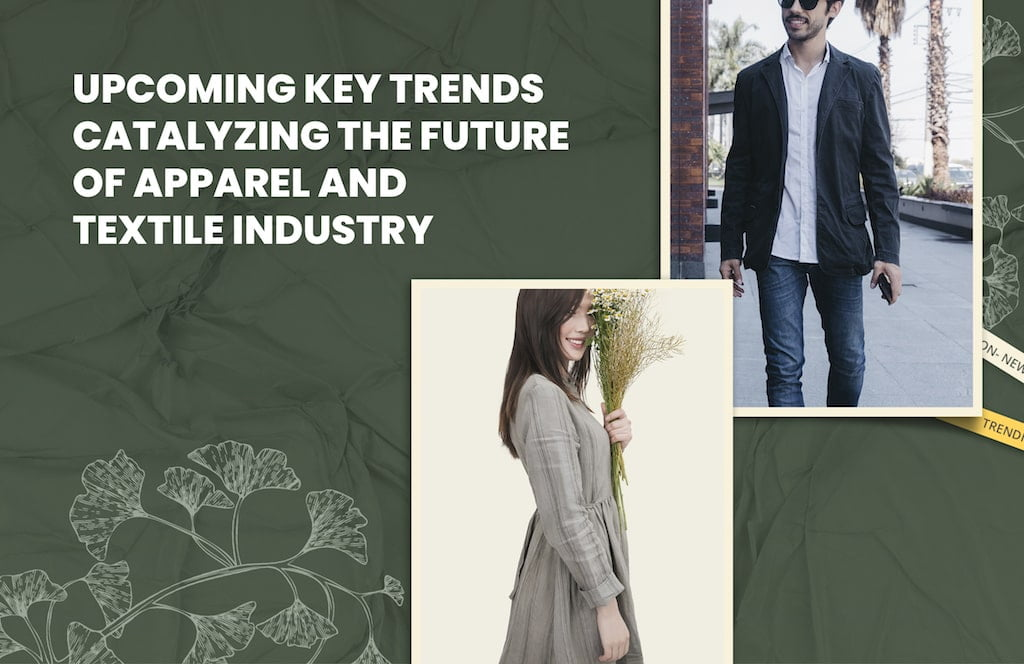 Upcoming Key Trends Catalyzing the Future of Apparel & Textile Industry